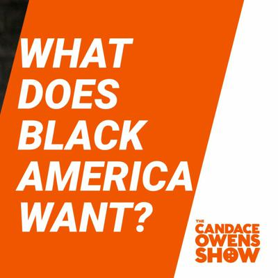 Cover art for The Candace Owens Show: What Does Black America Want?
