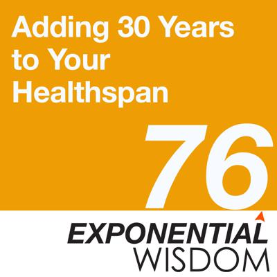 Cover art for Episode 76: Adding 30 Years to Your Healthspan