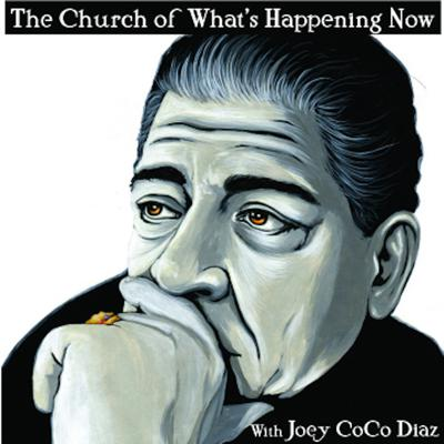The Church Of What's Happening Now With: Joey Coco Diaz is a twice-weekly podcast hosted by Comedian Joey Coco Diaz along with his co-host Lee Syatt. Joey doesn't hold anything back and let's you know exactly what's on his mind. Joey and Lee are joined by one of Joey's friends, Comedians, Actors, Writers and Director's to name a few. We look forward to having you as a member of The Church.