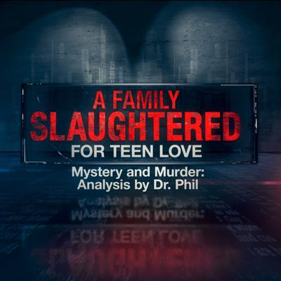 Cover art for A Family Slaughtered For Teen Love | Mystery and Murder: Analysis by Dr. Phil
