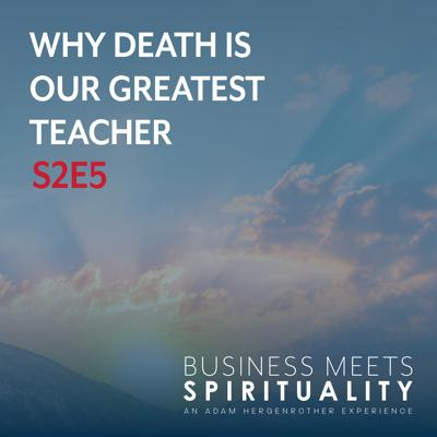 Cover art for S2E5. Why Death Is Our Greatest Teacher