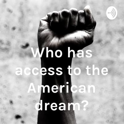 Who has access to the American dream?