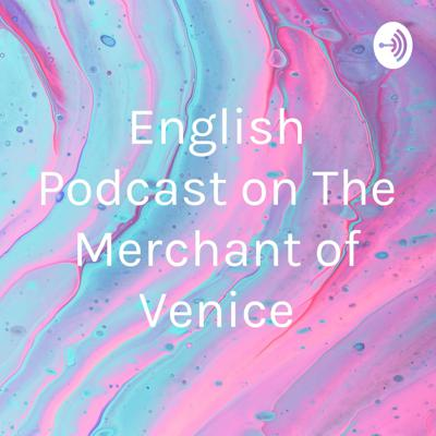 English Podcast on The Merchant of Venice