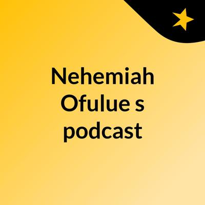 Nehemiah Ofulue's podcast