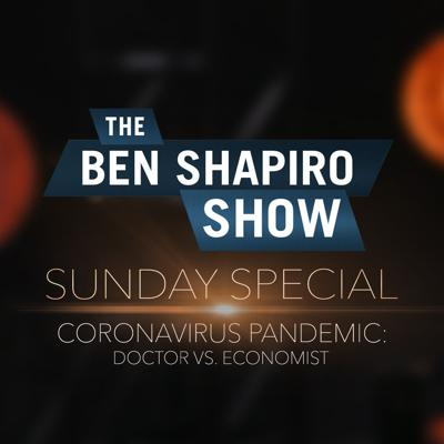 Cover art for Coronavirus Pandemic: Doctor vs. Economist | The Ben Shapiro Show Sunday Special Ep. 89