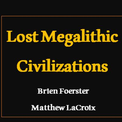 Cover art for Mastermind Discussions #8 – Lost Megalithic Civilizations – Brien Foerster and Matthew LaCroix