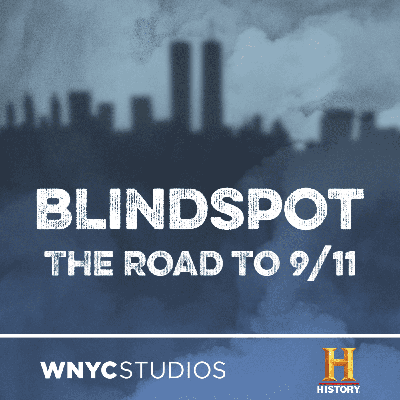 """While the devastating images of the 9/11 attacks are seared into our national collective memory, most of the events that led up to that day took place out of public view. Over eight episodes, Blindspot: The Road to 9/11, brings to light the decade-long """"shadow struggle"""" that preceded the attacks.   Hosted by WNYC reporter Jim O'Grady and based on HISTORY's television documentary Road to 9/11 (produced by Left/Right), this podcast series draws on interviews with more than 60 people — including FBI agents, high-level bureaucrats, journalists, experts, and people who knew the terrorists personally — and weaves them together with original reporting to create a gripping, serialized narrative audio experience.  Blindspot: The Road to 9/11 is a co-production of HISTORY and WNYC Studios."""