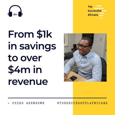 Cover art for 2: From $1000 Savings to $4.5 Million Revenue - Chiko Abengowe