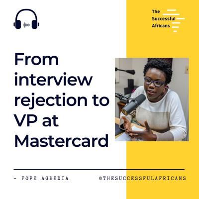 Cover art for 3: From Interview Rejection to Vice President at MasterCard - Fope Agbedia